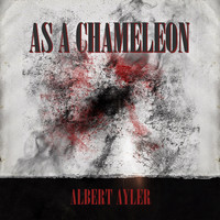 Albert Ayler - As a Chameleon
