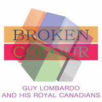 Guy Lombardo & His Royal Canadians - Broken Colour