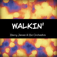 Harry James & His Orchestra - Walkin'