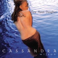Cassandra Wilson - New Moon Daughter