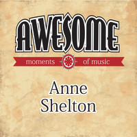 Anne Shelton - Awesome Moments of Music.