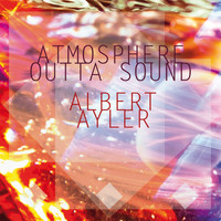 Albert Ayler - Atmosphere Outta Sound