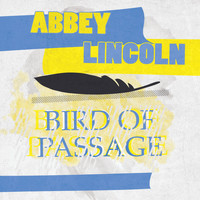 Abbey Lincoln - Bird Of Passage