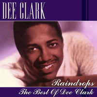 Dee Clark - Raindrops-The Best Of Dee Clark