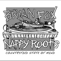Nappy Roots - Countryfied State of Mind (feat. Nappy Roots)