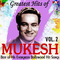 Mukesh - Greatest Hits of Mukesh Best of His Evergreen Bollywood Hit Hindi Songs, Vol. 2