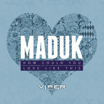 Maduk - How Could You / Love Like This