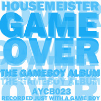 Housemeister - Game Over (The Gameboy Album)