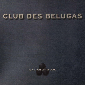 Club Des Belugas - Caviar at 3 A.M.