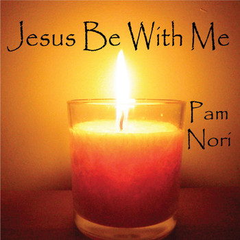 Pam Nori - Jesus Be With Me