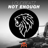 Loudbeatz - Not Enough