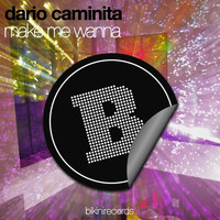 Dario Caminita - Make Me Wanna