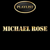 Michael Rose - Michael Rose Playlist