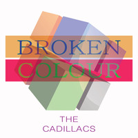 The Cadillacs - Broken Colour