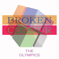 The Olympics - Broken Colour