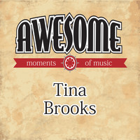 Tina Brooks - Awesome Moments of Music.