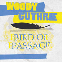 Woody Guthrie - Bird Of Passage