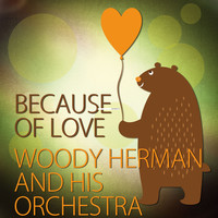 Woody Herman And His Orchestra - Because of Love
