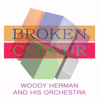 Woody Herman And His Orchestra - Broken Colour