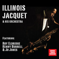 Illinois Jacquet - Illinois Jacquet and His Orchestra (feat. Roy Eldridge, Kenny Burrell & Jo Jones) [Bonus Track Version]