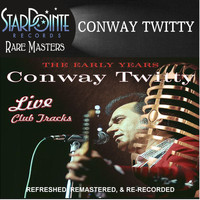 Conway Twitty - The Early Years: Live Club Tracks