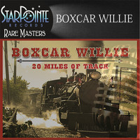 Boxcar Willie - 20 Miles of Track (Re-Mastered)