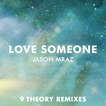Jason Mraz - Love Someone (9 Theory Remixes)