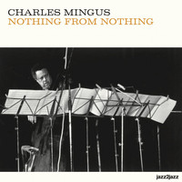 Charles Mingus - Nothing from Nothing