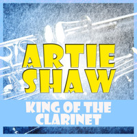 Artie Shaw - King of the Clarinet