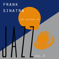 Frank Sinatra - The History of Jazz Vol. 5
