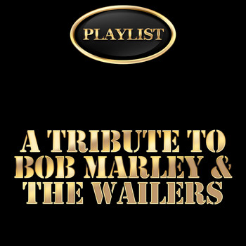 Various Artists - A Tribute to Bob Marley & The Wailers Playlist