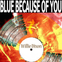 Willie Dixon - Blue Because of You