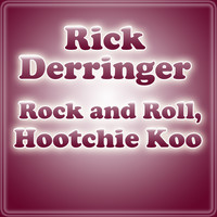 Rick Derringer - Rock And Roll, Hootchie Koo
