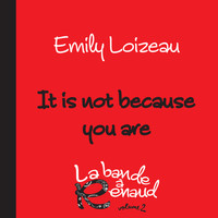 Emily Loizeau - It Is Not Because You Are (La bande à Renaud, volume 2)