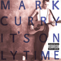 Mark Curry - It's Only Time (Explicit)