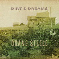Duane Steele - Dirt and Dreams