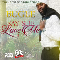 Bugle - Say She Love Me - Single