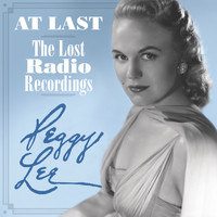 Peggy Lee - At Last: The Lost Radio Recordings