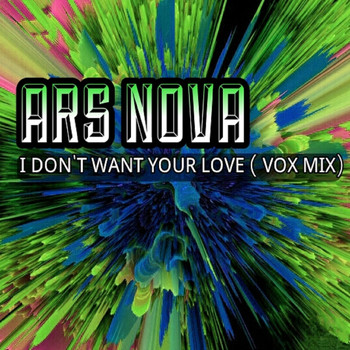 Ars Nova - I Don´t Want Your Love (Vox Mix)