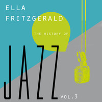 Ella Fitzgerald - The History of Jazz Vol. 3