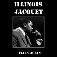 Illinois Jacquet - Illinois Jacquet Flies Again