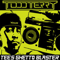 Todd Terry - Tee's Ghetto Blaster