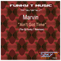 Marvin - Ain't Got Time (The Dj Funky T Remixes)