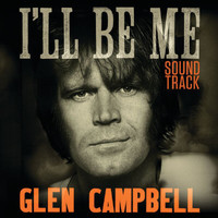Glen Campbell - Glen Campbell: I'll Be Me   Original Motion Picture Soundtrack