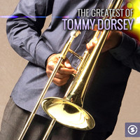 Tommy Dorsey & His Orchestra - The Greatest of Tommy Dorsey
