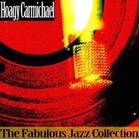 Hoagy Carmichael - The Fabulous Jazz Collection