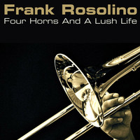 Frank Rosolino - Four Horns and a Lush Life
