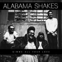 Alabama Shakes - Gimme All Your Love