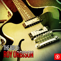 Roy Orbison - The Big O: Roy Orbison