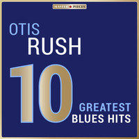 Otis Rush - Masterpieces Presents Otis Rush: 10 Greatest Blues Hits